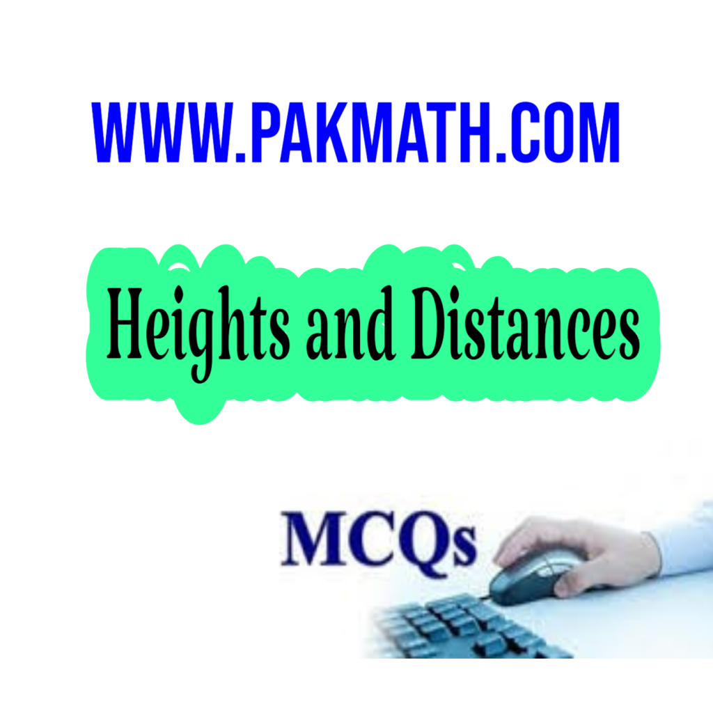 HEIGHT AND DISTANCE MCQS GENERAL MATH